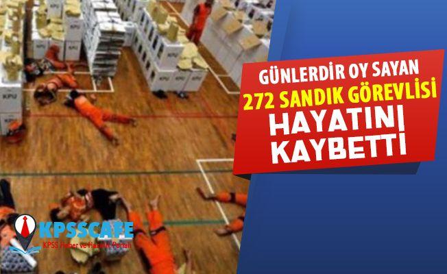 Günlerdir oy sayan 272 sandık görevlisi hayatını kaybetti