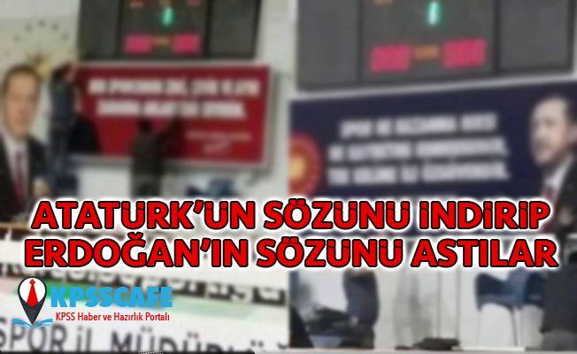 Atatürk'ün sözünü indirip Erdoğan'ın sözünü astılar