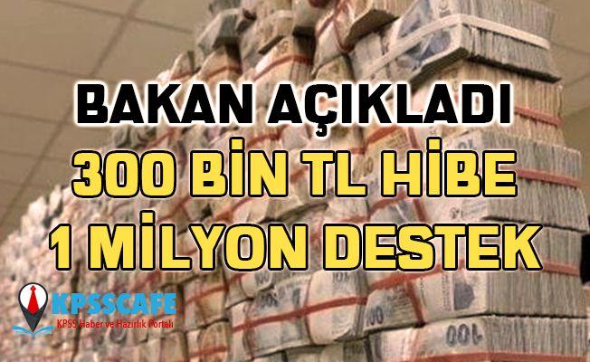 Bakan açıkladı: 300 bin TL'si hibe, 1 milyon TL destek verilecek