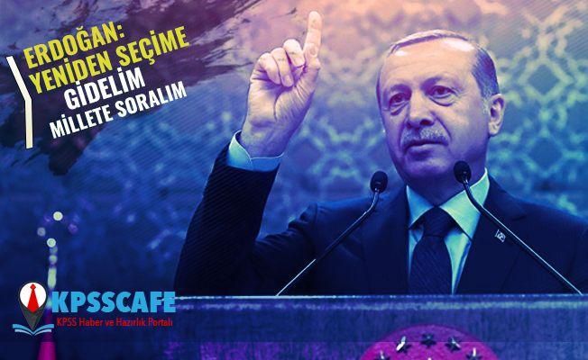 Erdoğan'dan ''yeniden'' seçim mesajı: ''Millete gidelim !''