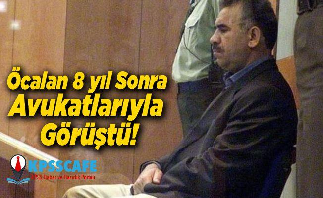 Öcalan 8 yıl Sonra Avukatlarıyla Görüştü!
