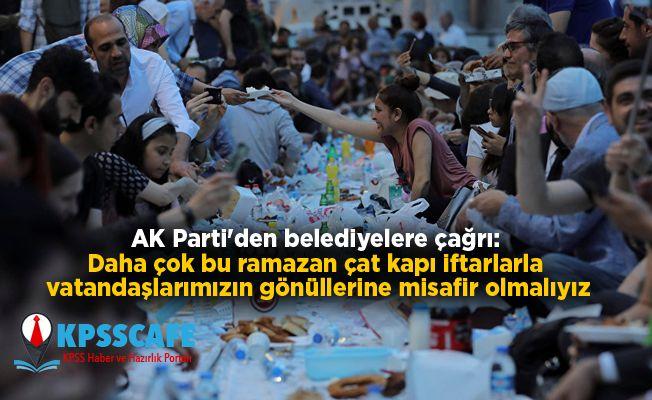 AK Parti'den belediyelere çağrı: Daha çok bu ramazan çat kapı iftarlarla vatandaşlarımızın gönüllerine misafir olmalıyız