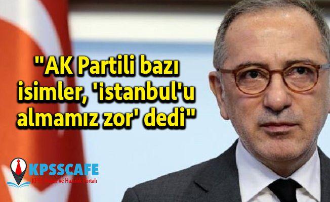 """AK Partili bazı isimler, 'İstanbul'u almamız zor' dedi"""