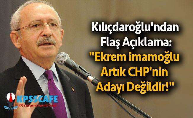 """Kılıçdaroğlu'ndan Flaş Açıklama:""""Ekrem İmamoğlu Artık CHP'nin Adayı Değil 16 milyon İstanbullunun adayıdır """"!"""
