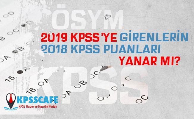 2019 KPSS'ye Girenlerin 2018 Puanları Yanar mı?