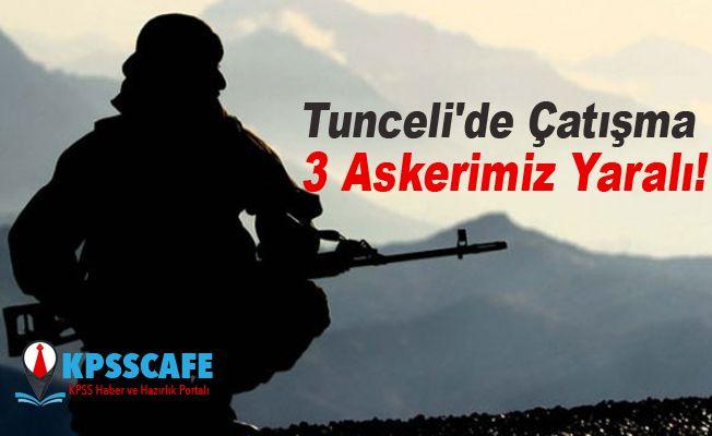 Tunceli'de Çatışma 3 Askerimiz Yaralı!
