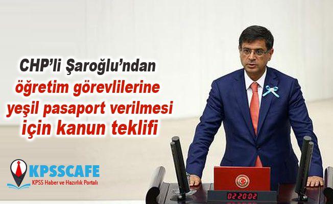 CHP'li Şaroğlu'ndan öğretim görevlilerine yeşil pasaport verilmesi için kanun teklifi