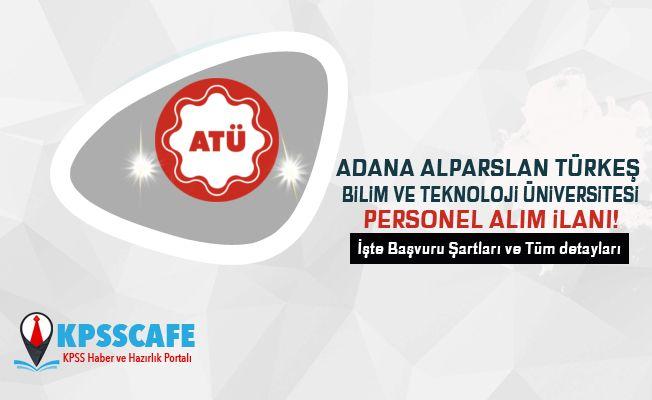 Adana Alparslan Türkeş Bilim ve Teknoloji Üniversitesi Personel Alım İlanı!