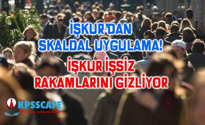 İŞKUR'dan Skandal Uygulama! ''İŞKUR işsiz rakamlarını gizliyor''