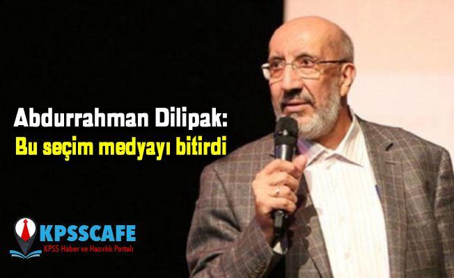 Abdurrahman Dilipak: Bu seçim medyayı bitirdi