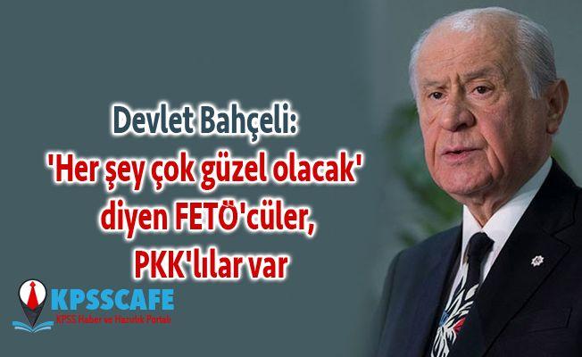 Devlet Bahçeli: 'Her şey çok güzel olacak' diyen FETÖ'cüler, PKK'lılar var