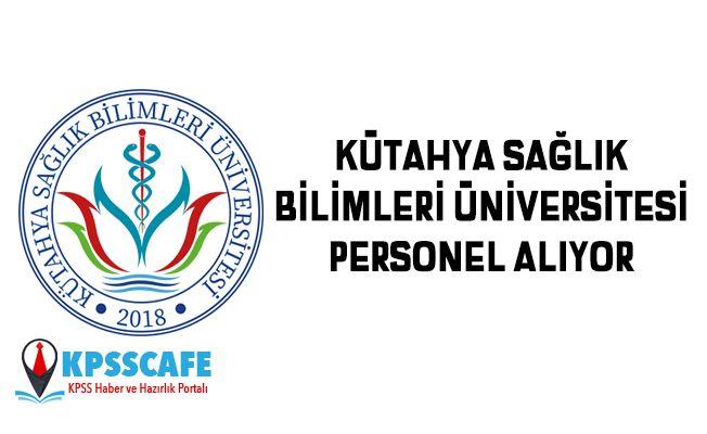 Kütahya Sağlık Bilimleri Üniversitesi Personel Alıyor!
