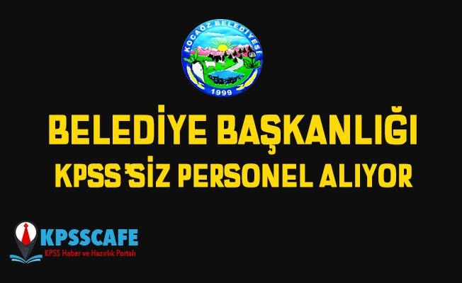 Kocaöz Belediye Başkanlığı KPSS'siz Personel Alıyor!