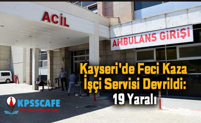 Kayseri'de Feci Kaza İşçi Servisi Devrildi: 19 Yaralı