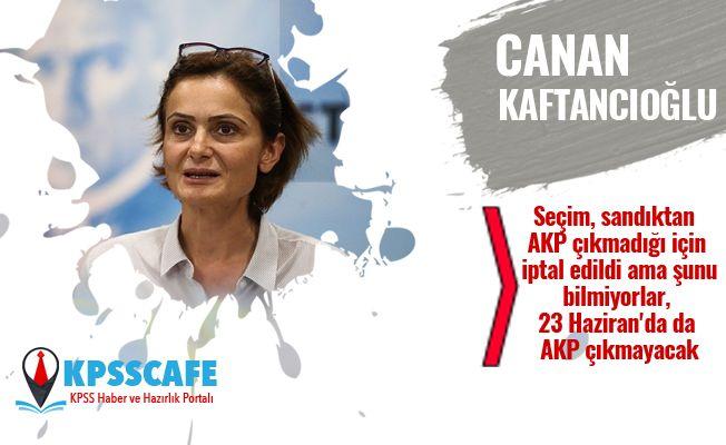 Canan Kaftancıoğlu: Seçim, sandıktan AKP çıkmadığı için iptal edildi ama şunu bilmiyorlar, 23 Haziran'da da AKP çıkmayacak