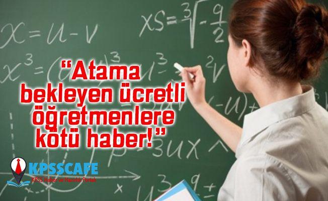 Atama bekleyen ücretli öğretmenlere kötü haber!
