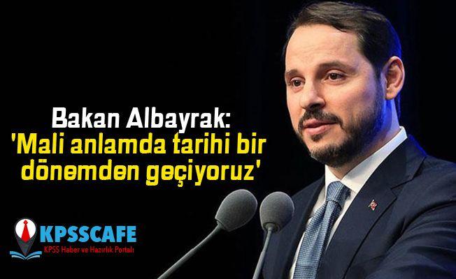 Bakan Albayrak:'Mali anlamda tarihi bir dönemden geçiyoruz'