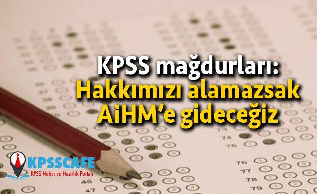 KPSS mağdurları: Hakkımızı alamazsak AİHM'e gideceğiz