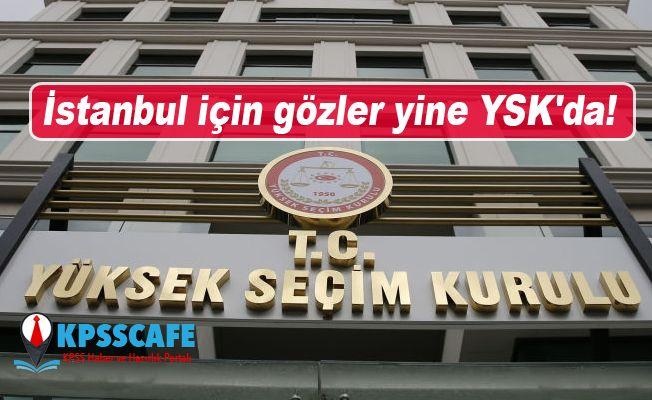 İstanbul için gözler yine YSK'da!