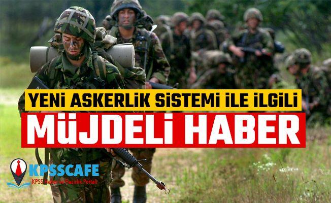 Yeni Askerlik Sistemi İçin Müjdeli Haber!