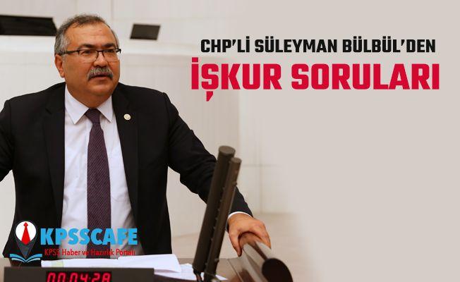 CHP'li Süleyman Bülbül'den İŞKUR Soruları