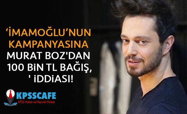 'Ekrem İmamoğlu'nun kampanyasına Murat Boz'dan 100 bin TL bağış, ' iddiası!