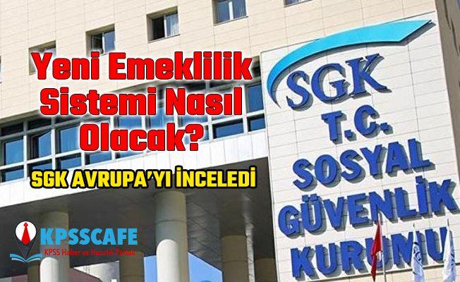 Yeni emeklilik sisteminde SGK Avrupa'yı inceledi