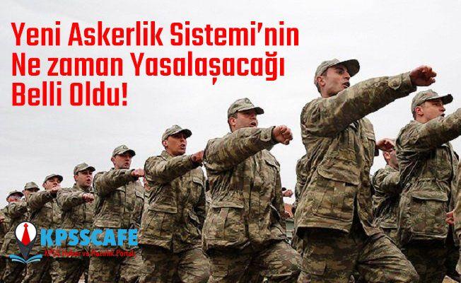 Yeni Askerlik Sisteminin Ne Zaman Yasalaşacağı Belli Oldu!