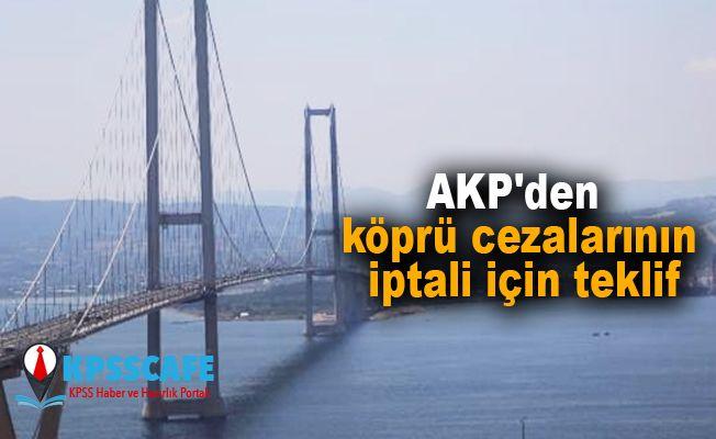 AKP'den köprü cezalarının iptali için teklif!