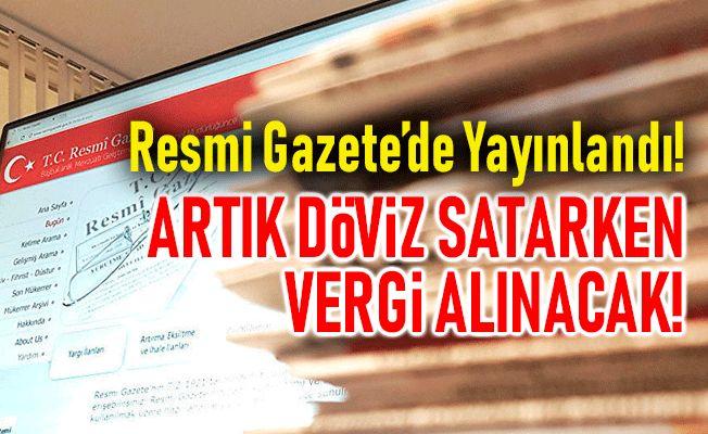 Resmi Gazete'de yayımlandı: Artık Döviz Satarken Vergi Alınacak!