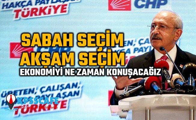 """Kılıçdaroğlu: """"Sabah seçim akşam seçim ekonomiyi ne zaman konuşacağız?"""""""