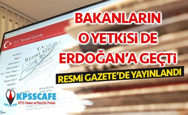 Bakanların o yetkisi de Cumhurbaşkanı Erdoğan'a geçti