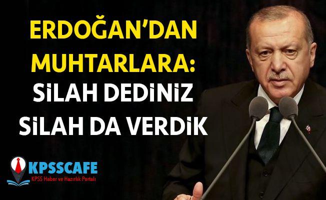 Cumhurbaşkanı Erdoğan'dan Muhtarlara: Silah Dediniz Silah Verdik!