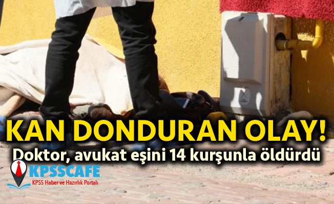 Kan Donduran Olay!Doktor, avukat eşini 14 kurşunla öldürdü