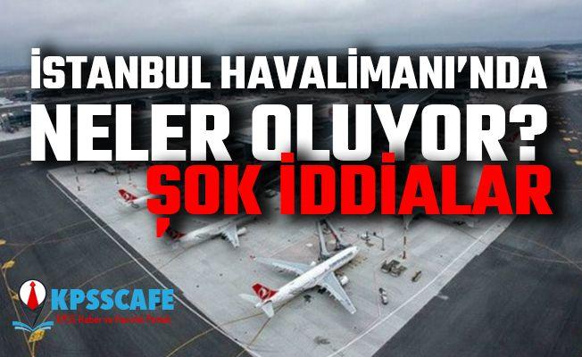 İstanbul Havalimanı'nda Neler Oluyor?