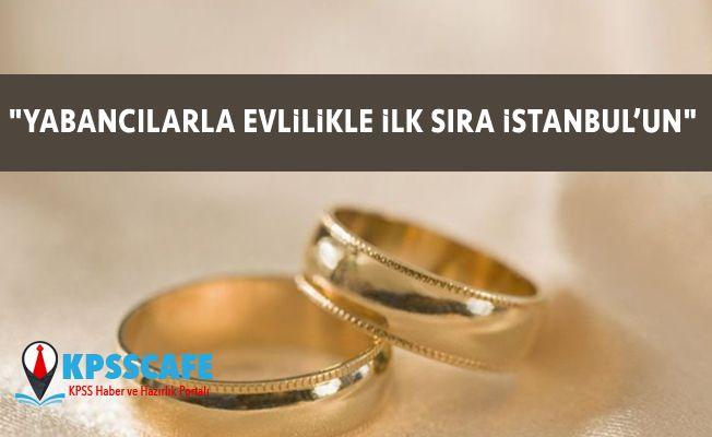 """""""Yabancılarla evlilikle ilk sıra İstanbul'un"""""""