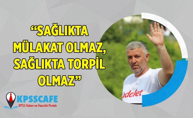 """""""Sağlıkta Mülakat Olmaz, Sağlıkta Torpil Olmaz"""""""