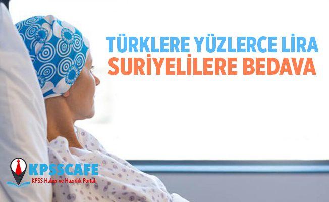 Türklere Yüzlerce Lira, Suriyelilere Bedava Verilen Kanser İlacı!