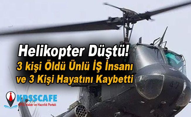 Helikopter Düştü! 3 kişi Öldü Ünlü İŞ İnsanı ve 3 Kişi Hayatını Kaybetti