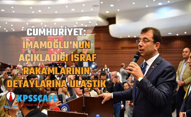 Cumhuriyet: İmamoğlu'nun açıkladığı israf rakamlarının detaylarına ulaştık