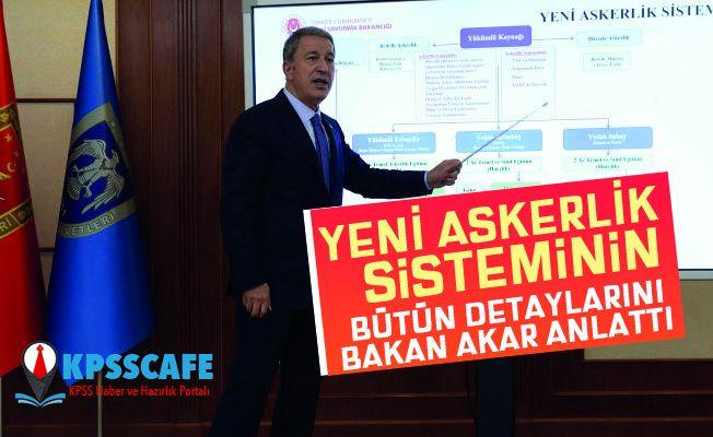 Bakan Akar, yeni askerlik sistemini anlattı: Bedelli ücreti 30 bin TL olarak sabit kalmayacak
