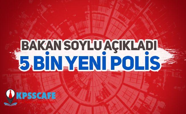 Bakan Soylu Açıkladı! 5 Bin Yeni Polis!
