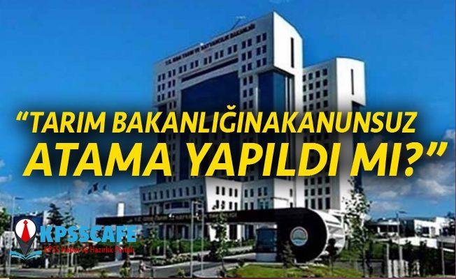 """""""Tarım Bakanlığına Kanunsuz Atama Yapıldı Mı?"""""""