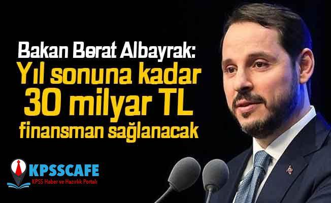 Bakan Albayrak: Yıl sonuna kadar 30 milyar TL finansman sağlanacak