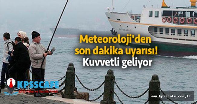 Meteoroloji'den son dakika uyarısı! Kuvvetli geliyor