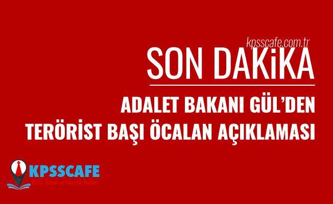 Adalet Bakanı Gül'den teröristbaşı Öcalan açıklaması