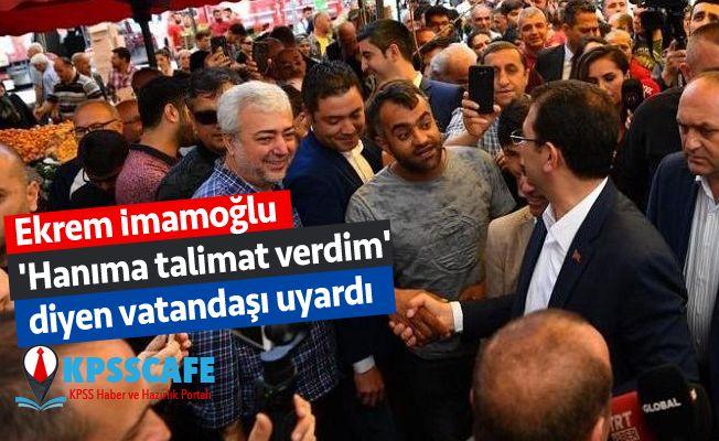 Ekrem İmamoğlu 'Hanıma talimat verdim' diyen vatandaşı uyardı!