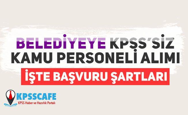 Belediyeye KPSS'SİZ Kamu Personeli Alımı! İşte Başvuru Şartları!