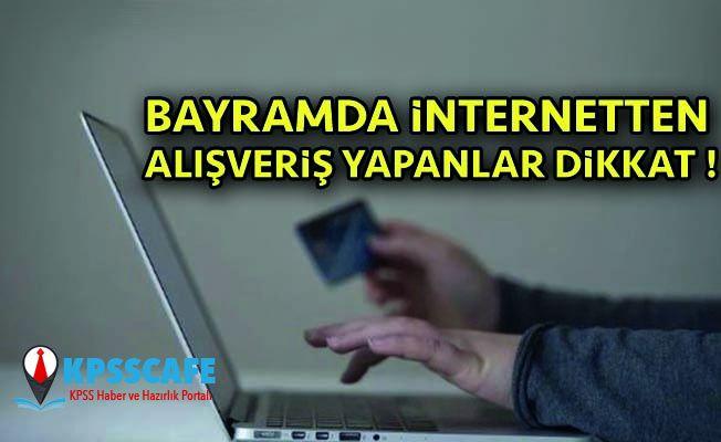 Bayramda internetten alışveriş yapanlar dikkat !