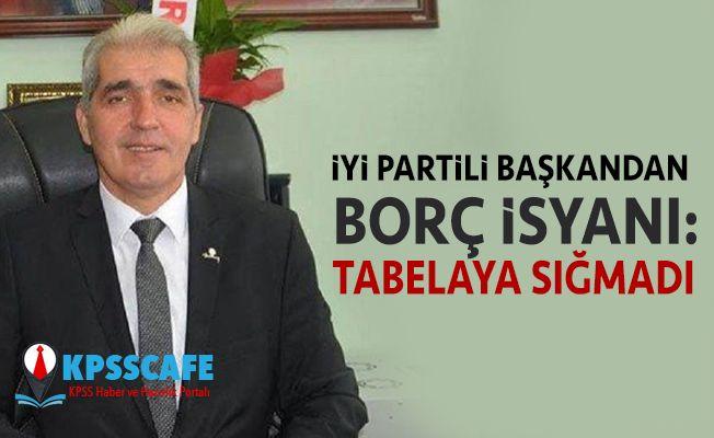 İYİ Partili başkandan borç isyanı: Tabelaya sığmadı